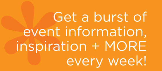 Get a burst of event information, inspiration, and more